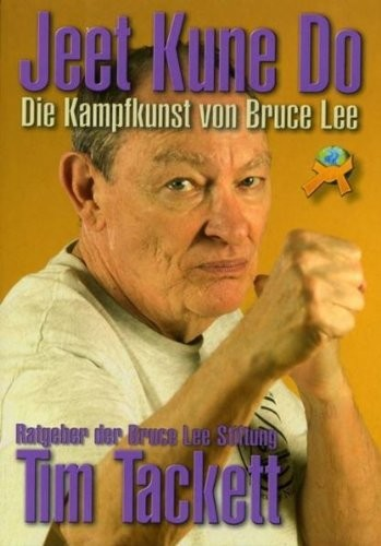 Jeet Kune Do - Die Kampfkunst von Bruce Lee [Mar 18, 2008] Tim Tackett
